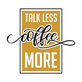 Reden sie weniger kaffee mehr beschriftungstypographieentwurf
