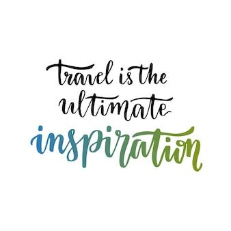 Reisen ist die ultimative inspiration. inspirational motivzitat. handgeschriebene vektorbeschriftung.