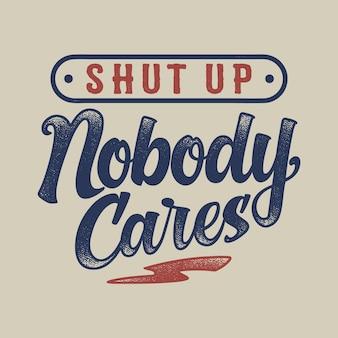 Retro vintage handgezeichnete typografie schriftzug text t-shirt design halt die klappe, niemand kümmert sich