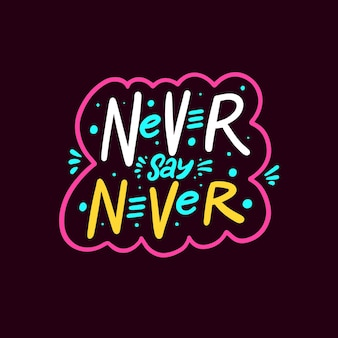 Sag niemals nie handgezeichnete bunte schriftzug-phrase-rosa-rahmen-vektor-illustration