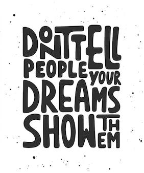 Sagen sie den leuten nicht, dass ihre träume sie zeigen.