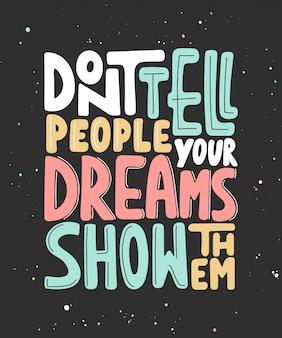 Sagen sie den menschen nicht, dass ihre träume sie zeigen
