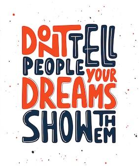 Sagen sie den menschen nicht, dass ihre träume sie zeigen.