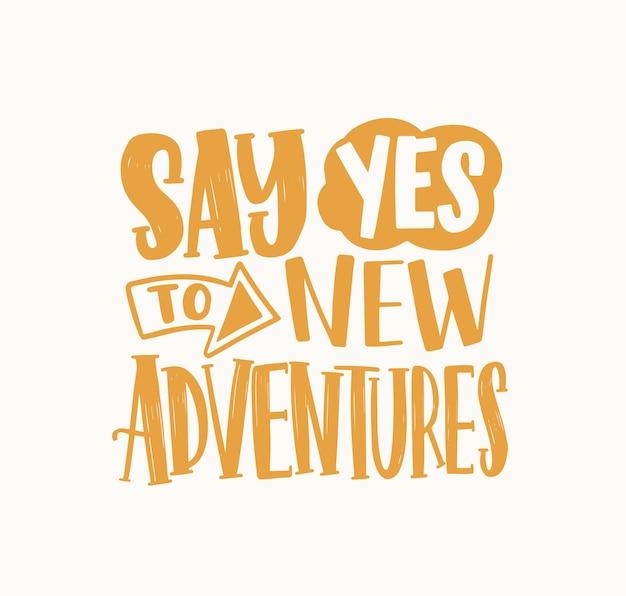 Sagen sie ja zu new adventures inspirierende phrase handgeschrieben mit eleganter kursiver kalligraphischer schrift oder schrift