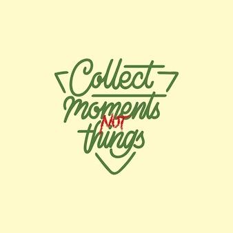 Sammeln sie momente, nicht dinge, die typografie behandeln