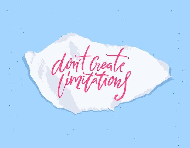 Schaffen sie keine einschränkungen. inspirierendes zitat auf zerrissenem papier. phrase über träumen, ziele und erfolg erreichen. positiver spruch für motivationsplakatdesign, kleidung und karten.