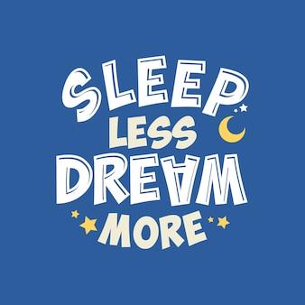 Schlaf weniger träumen mehr schriftzug typografie-zitat