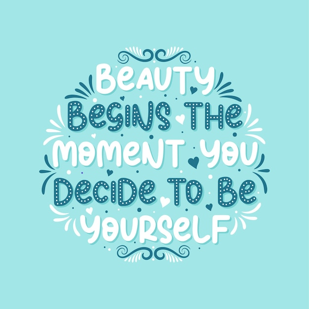 Schönheit beginnt in dem moment, in dem sie sich entscheiden, sie selbst zu sein - schönes typografisches inspirierendes phrasendesign.