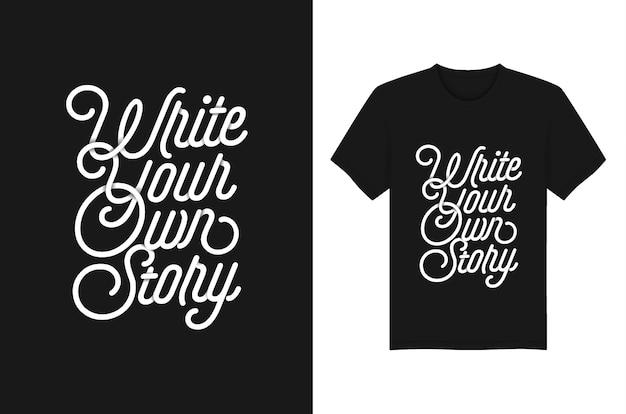 Schreiben sie ihre eigene geschichte, die typografiezitate für t-shirt und kleiderentwurf beschriftet