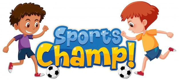 Schriftdesign-vorlage für wort-sportchampion mit jungen, die fußball spielen