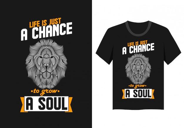 Schriftzug design für t-shirt: das leben ist nur eine chance, eine seele wachsen zu lassen