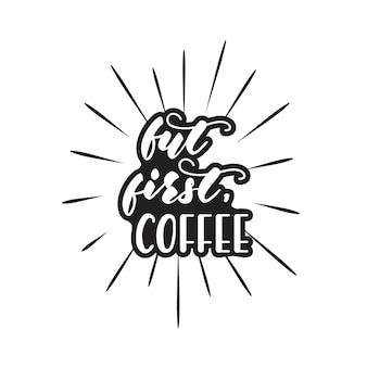 Schriftzug design mit einer kaffeephrase. vektor-illustration.