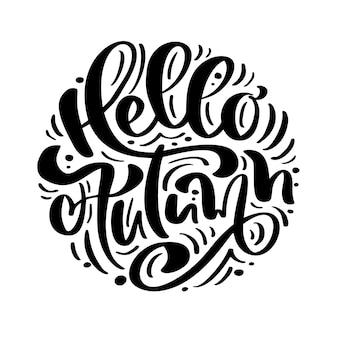 Schriftzug kalligraphie hallo herbsttext. hand gezeichnete illustration für die grußkarte lokalisiert