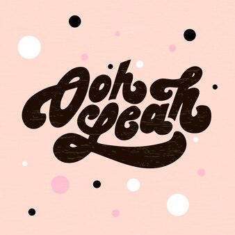 Schriftzug mit phrase oh yeah