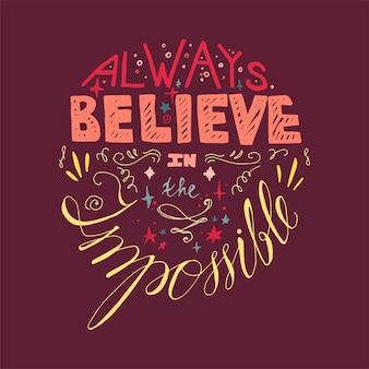 Schriftzug motivation: immer an das unmögliche glauben