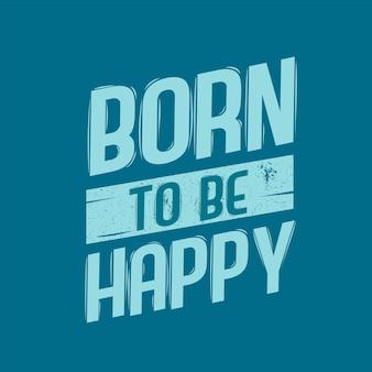 Schriftzug typografie geboren, um glücklich zu sein