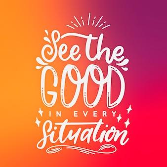 Sehen sie die gute in jeder situation positive beschriftung
