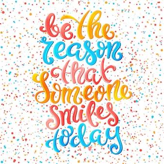 Sei der grund, dass heute jemand lächelt