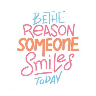 Sei der grund, warum heute jemand lächelt
