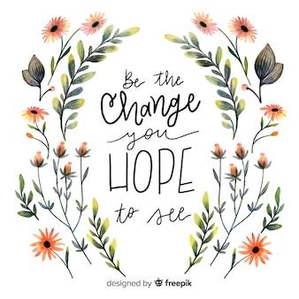 Sei die veränderung, die du zu sehen hoffst