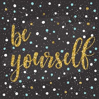 Sei du selbst. handgeschriebener schriftzug isoliert auf dunkel. doodle handgemachte skizze für design-t-shirt, karte, einladung, poster, broschüren, notizbuch, album etc. gold textur.