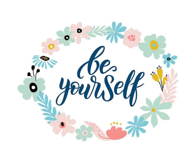 Sei du selbst - vektorzitat. positives motivationszitat für poster, karte, t-shirt-druck. blumenkarte, poster mit kalligraphie-aufschrift - sei du selbst. vektorillustration lokalisiert auf weißem hintergrund.