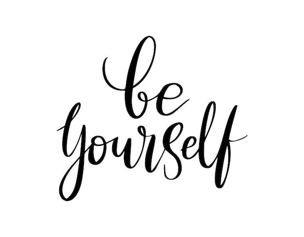Sei du selbst - vektorzitat. seien sie sich selbst ein positives motivationszitat für poster, karten, t-shirt-druck. grafische skriptbeschriftung im tintenkalligraphie-stil. vektorillustration lokalisiert auf weißem hintergrund.