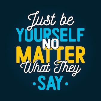 Sei einfach du selbst, egal was sie sagen inspirierende schriftzüge