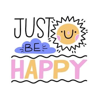 Sei einfach glücklich beim beschriften