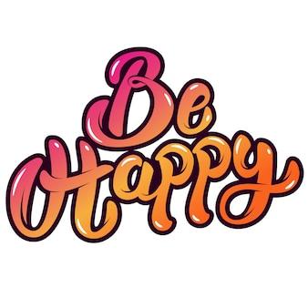 Sei glücklich. hand gezeichnete beschriftung auf weißem hintergrund. element für plakat, grußkarte. illustration