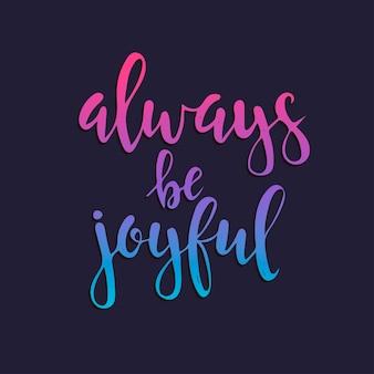 Sei immer fröhlich. hand gezeichnetes typografieplakat.