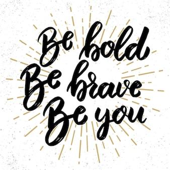 Sei mutig, sei mutig, sei du. schriftzug auf grunge-hintergrund. gestaltungselement für poster, banner, karte.