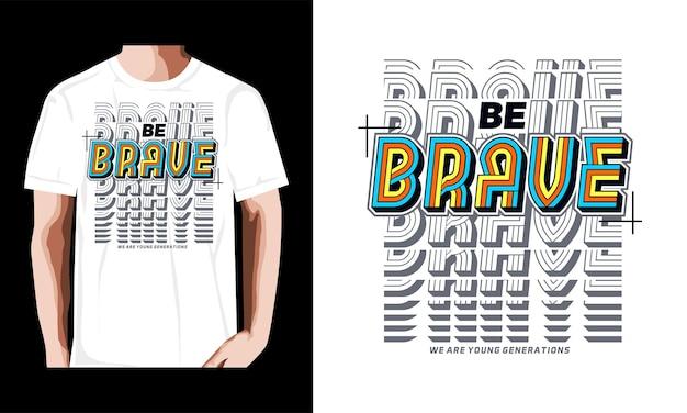 Sei mutig typografie t-shirt design premium-vektoren
