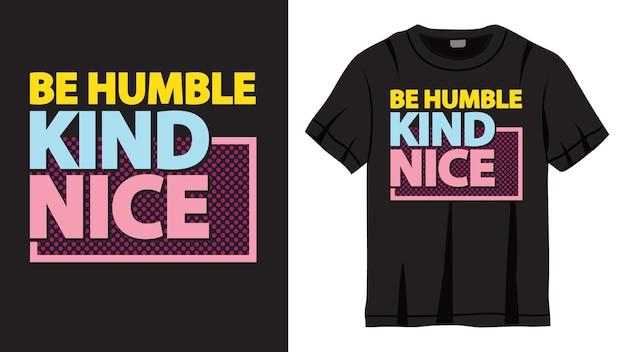 Seien sie bescheidene nette schriftzugentwurf für t-shirt