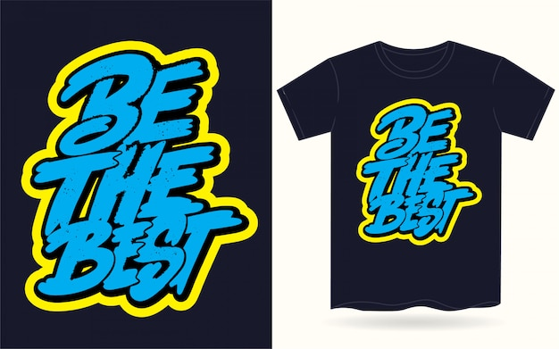 Seien sie der beste handbeschriftungsslogan für t-shirt