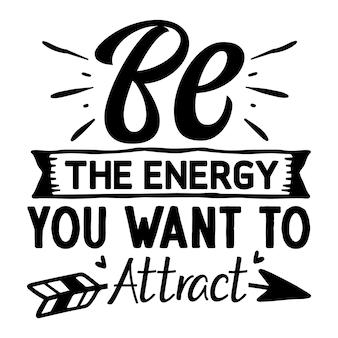 Seien sie die energie, die sie anziehen möchten typografie premium vector design zitatvorlage