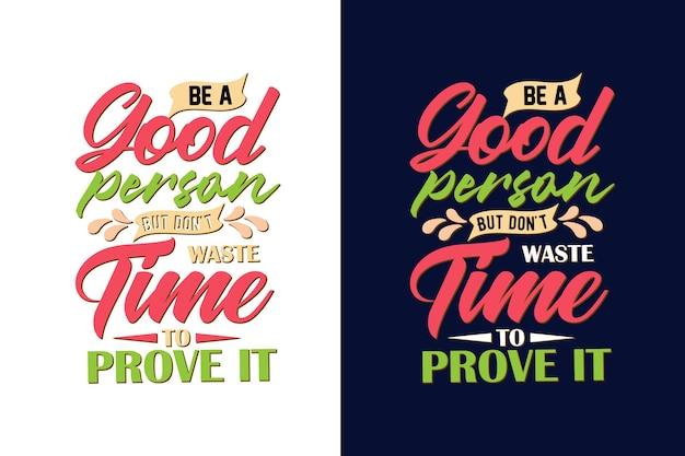 Seien sie ein guter mensch, verschwenden sie keine zeit, um typografiezitate zu beweisen