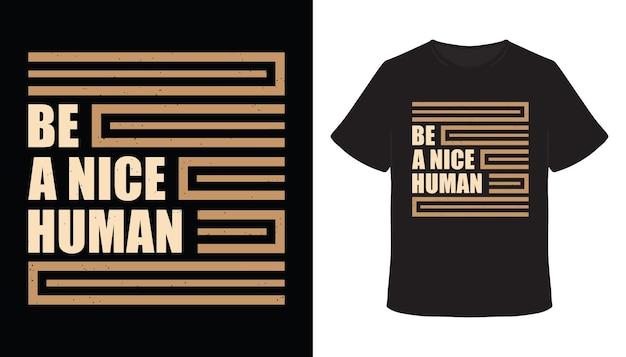 Seien sie ein schönes menschliches typografie-t-shirt-design