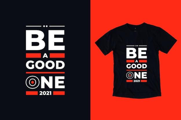 Seien sie eine gute moderne typografie inspirierende zitate t-shirt design