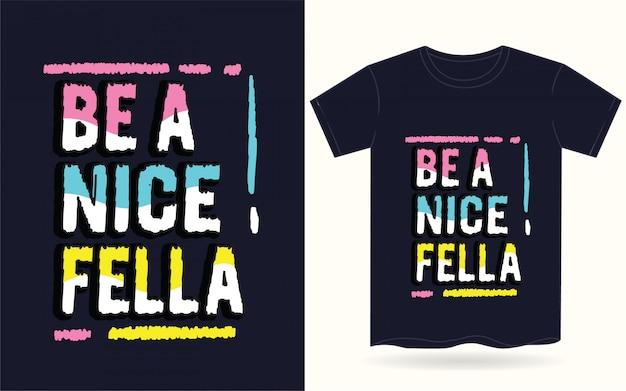 Seien sie eine nette typografie für t-shirt