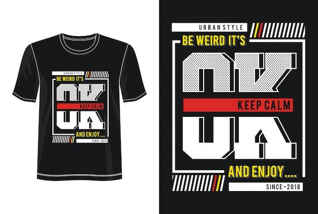 Seien sie es ist okaytypographie-designt-shirt merkwürdig