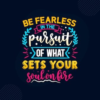Seien sie furchtlos bei der suche nach dem, was ihre seele in brand setzt. premium inspirational quote vector design
