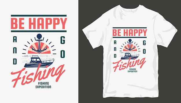Seien sie glücklich und gehen sie angeln, fischen t-shirt design.