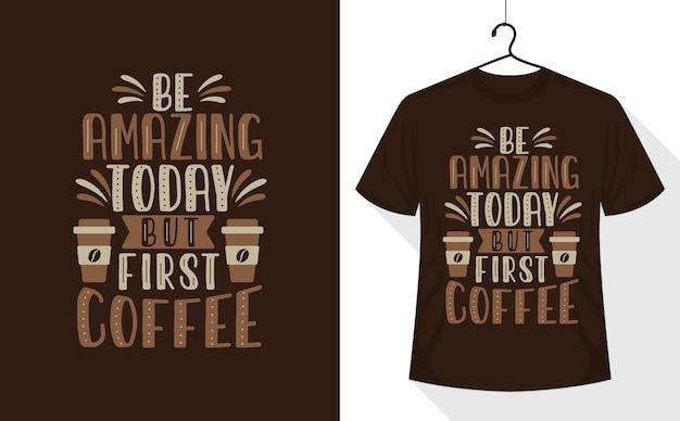 Seien sie heute fantastisch, aber erster kaffee