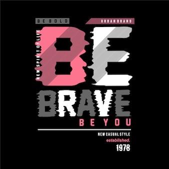 Seien sie mutig, seien sie sie slogan grafik typografie vektor t-shirt design illustration casual style