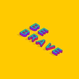 Seien sie mutig text 3d isometrische schriftart design motivationszitate pop art typografie schriftzug vektor