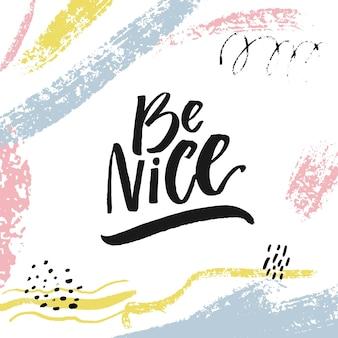 Seien sie nett inspirierendes zitat für motivationsdrucke, poster und social media pinselbeschriftung