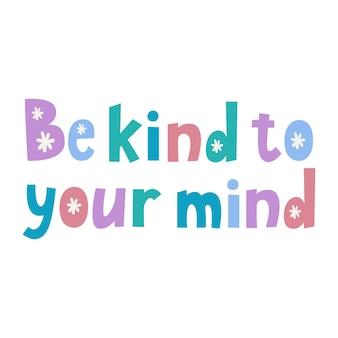 Seien sie nett zu ihrem geist, handgezeichneter schriftzug zitat über psychische gesundheit und angst