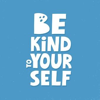 Seien sie nett zu sich selbst zitat. handgezeichnete motivationsschrift für poster, abzeichen oder aufkleber
