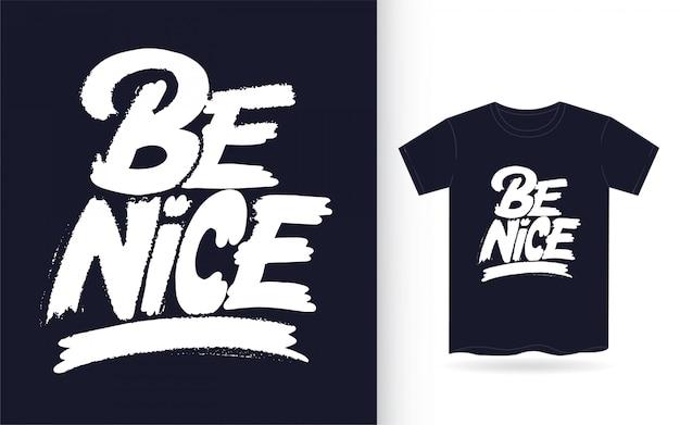 Seien sie nette handbeschriftungs-kunstslogan für t-shirt